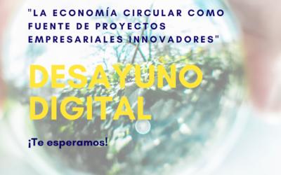 """Desayuno digital: """"La Economía Circular como fuente de proyectos empresariales innovadores"""""""